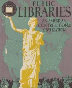 ALA Poster reading: Public Libraries: An American Contribution to Civilization